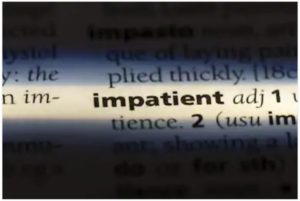 I am wild with impatience…